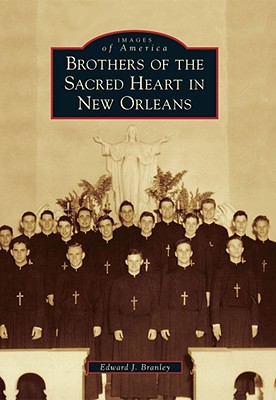 Brothers of the Sacred Heart in New Orleans (Images of America (Arcadia Publishing)) Cover Image