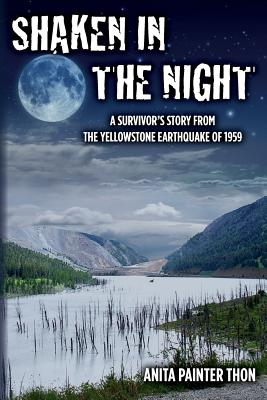 Shaken in the night: A Survivor's Story from the Yellowstone Earthquake of 1959. Cover Image