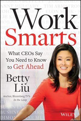 Work Smarts: What CEOs Say You Need to Know to Get Ahead Cover Image