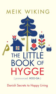 The Little Book of Hygge: Danish Secrets to Happy Living Cover Image
