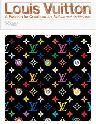 Louis Vuitton: A Passion for Creation: New Art, Fashion and Architecture Cover Image