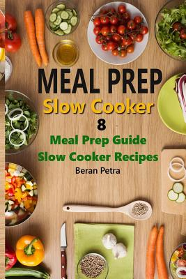 Meal Prep - Slow Cooker 8: Meal Prep Guide - Slow Cooker Recipes Cover Image