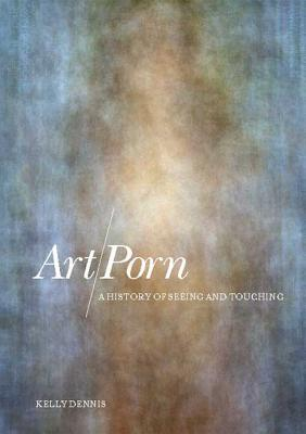 Art/Porn: A History of Seeing and Touching Cover Image