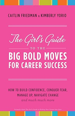 The Girl's Guide to the Big Bold Moves for Career Success Cover