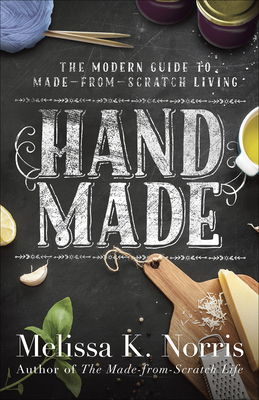 Hand Made: The Modern Woman's Guide to Made-From-Scratch Living Cover Image