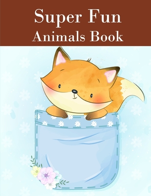 Super Fun Animals Book: Coloring Pages with Funny Animals, Adorable and Hilarious Scenes from variety pets and animal images (Perfect Gift #4) Cover Image