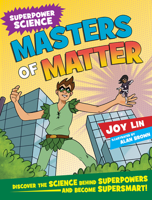 Masters of Matter: Discover the Science Behind Superpowers ... and Become Supersmart Cover Image