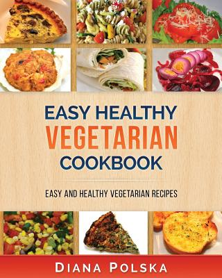 Vegetarian Cookbook: Vegetarian Recipes That Are Healthy and Easy to Make Cover Image
