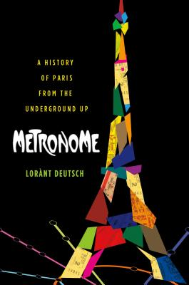 Metronome: A History of Paris from the Underground Up Cover Image