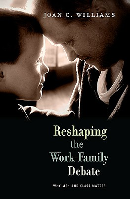 Reshaping the Work-Family Debate: Why Men and Class Matter Cover Image