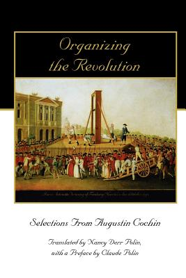 Organizing the Revolution: Selections from Augustin Cochin Cover Image
