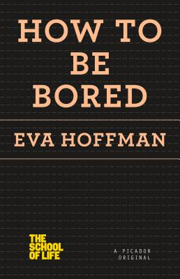 How to Be Bored (The School of Life) Cover Image