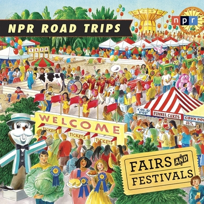 NPR Road Trips: Fairs and Festivals Lib/E: Stories That Take You Away . . . Cover Image