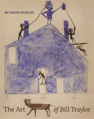 Between Worlds: The Art of Bill Traylor Cover Image