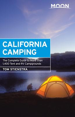Moon California Camping: The Complete Guide to More Than 1,400 Tent and RV Campgrounds (Moon Outdoors) Cover Image
