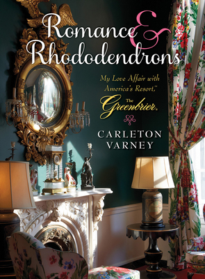Romance and Rhododendrons: My Love Affair with America's Resort - The Greenbrier Cover Image