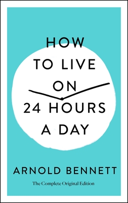 How to Live on 24 Hours a Day: The Complete Original Edition Cover Image