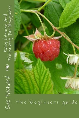 Easy Canning And Preserving For Begginers: The Beginners Quide Cover Image