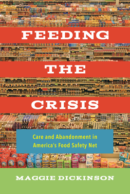 Feeding the Crisis: Care and Abandonment in America's Food Safety Net (California Studies in Food and Culture #71) Cover Image
