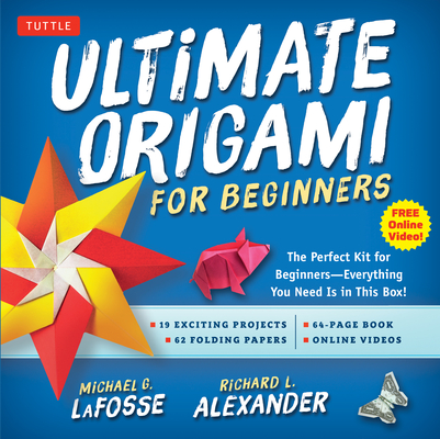 Ultimate Origami for Beginners Kit: The Perfect Kit for Beginners-Everything You Need Is in This Box!: Kit Includes Origami Book, 19 Projects, 62 Orig Cover Image