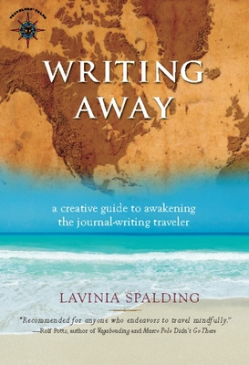 Writing Away: A Creative Guide to Awakening the Journal-Writing Traveler (Travelers' Tales Guides) Cover Image