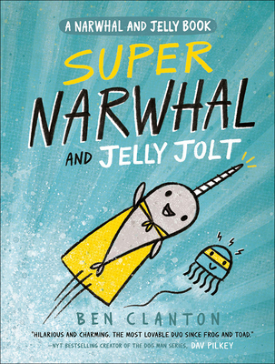 Super Narwhal and Jelly Jolt (Narwhal and Jelly Book) Cover Image