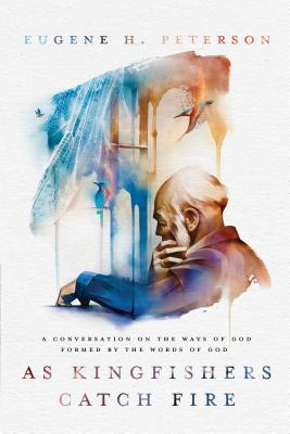 As Kingfishers Catch Fire: A Conversation on the Ways of God Formed by the Words of God Cover Image