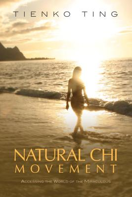 Natural Chi Movement: Accessing the World of the Miraculous Cover Image
