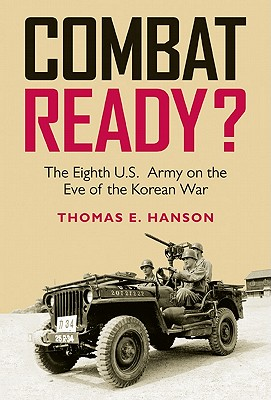Combat Ready?: The Eighth U.S. Army on the Eve of the Korean War (Williams-Ford Texas A&M University Military History Series #129) Cover Image