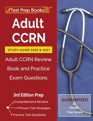 Adult CCRN Study Guide 2020 and 2021: Adult CCRN Review Book and Practice Exam Questions [3rd Edition Prep] Cover Image