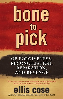 Bone to Pick: Of Forgiveness, Reconciliation, Reparation, and Revenge Cover Image