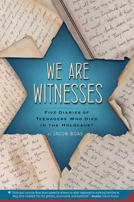 We Are Witnesses: Five Diaries Of Teenagers Who Died In The Holocaust Cover Image