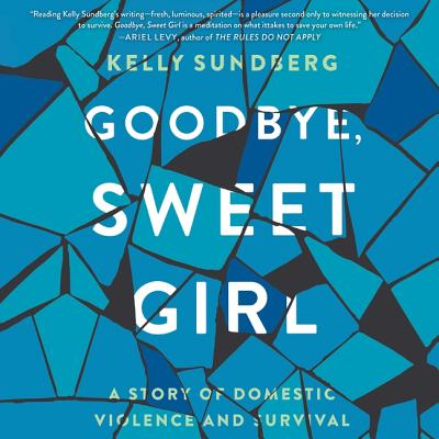 Goodbye, Sweet Girl Lib/E: A Story of Domestic Violence and Survival Cover Image