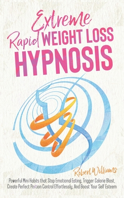 Extreme Rapid Weight Loss Hypnosis: Powerful Mini Habits that Stop Emotional Eating, Trigger Calorie Blast, Create Perfect Portion Control Effortlessl Cover Image
