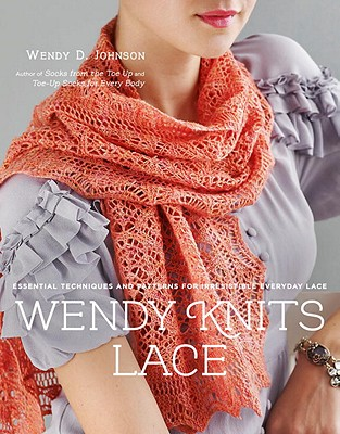 Wendy Knits Lace: Essential Techniques and Patterns for Irresistible Everyday Lace Cover Image