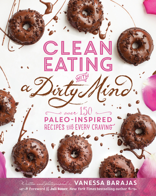 Clean Eating with a Dirty Mind: Over 150 Paleo-Inspired Recipes for Every Craving Cover Image