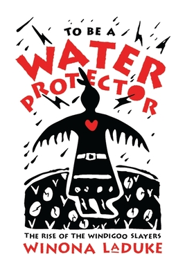 TO BE A WATER PROTECTOR - Winona LaDuke
