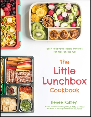 The Little Lunchbox Cookbook: Easy Real-Food Bento Lunches for Kids on the Go Cover Image