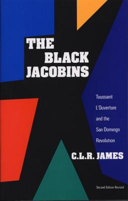 The Black Jacobins: Toussaint L'Ouverture and the San Domingo Revolution Cover Image
