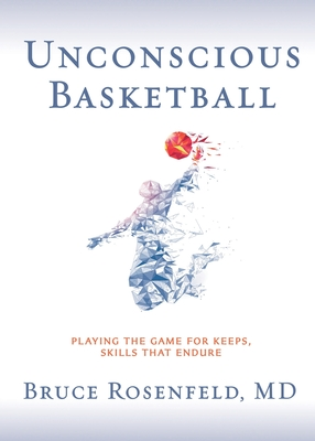 Unconscious Basketball: Playing the Game for Keeps, Skills that Endure Cover Image