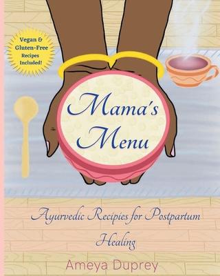 Mama's Menu: Ayurvedic Recipes for Postpartum Healing Cover Image
