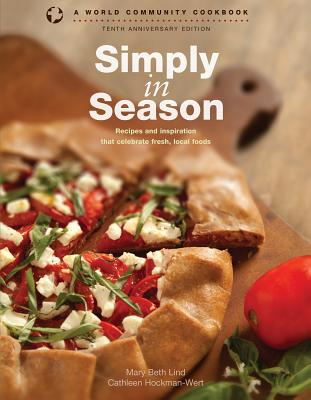 Simply in Season: Recipes and Inspiration That Celebrate Fresh, Local Foods (World Community Cookbooks) Cover Image