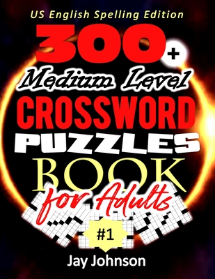 300+ Medium Level Crossword Puzzles for Adults - US English Spelling!: A Unique Crossword Puzzle Book For Adults Medium Difficulty Based On Contempora Cover Image