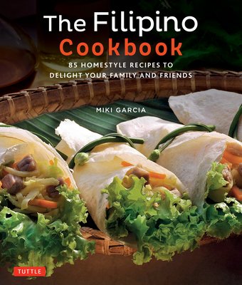 The Filipino Cookbook: 85 Homestyle Recipes to Delight Your Family and Friends Cover Image