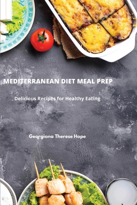 Mediterranean Diet Meal Prep: Delicious Recipes for Healthy Eating Cover Image