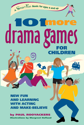 101 More Drama Games for Children: New Fun and Learning with Acting and Make-Believe (Hunter House Smartfun Book) Cover Image