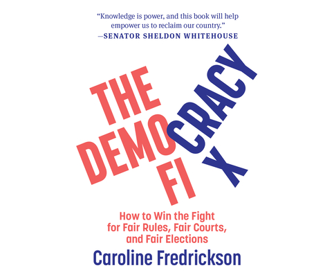 The Democracy Fix: How to Win the Fight for Fair Rules, Fair Courts, and Fair Elections Cover Image