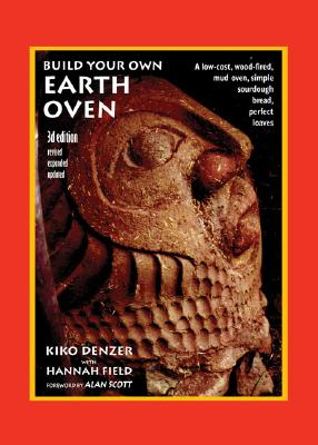 Build Your Own Earth Oven: A Low-Cost Wood-Fired Mud Oven, Simple Sourdough Bread, Perfect Loaves, 3rd Edition Cover Image