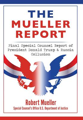 The Mueller Report: Final Special Counsel Report of President Donald Trump & Russia Collusion Cover Image