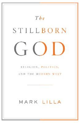The Stillborn God: Religion, Politics, and the Modern West Cover Image